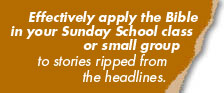 Stories ripped from the headlines for your Sunday School class